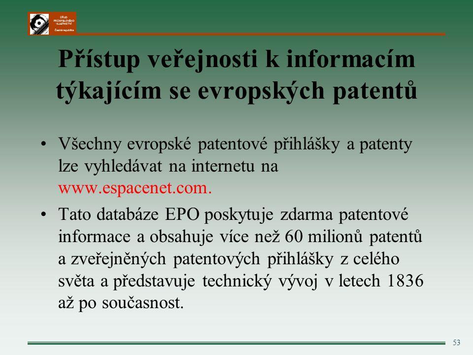 ÚŘAD PRŮMYSLOVÉHO VLASTNICTVÍ Česká republika 53 Přístup veřejnosti k informacím týkajícím se evropských patentů Všechny evropské patentové přihlášky a patenty lze vyhledávat na internetu na www.espacenet.com.
