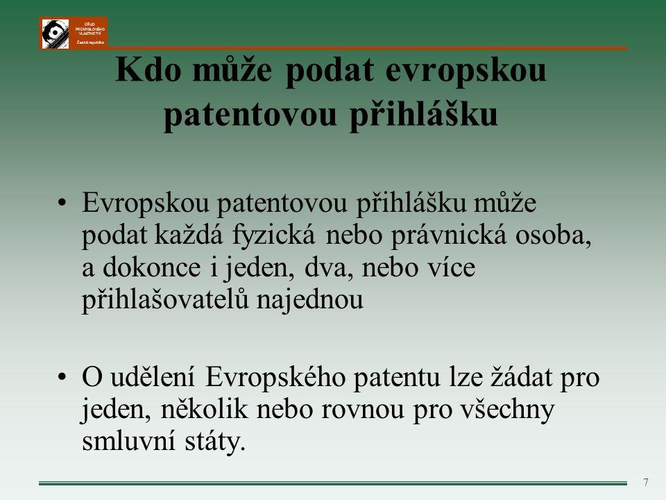 ÚŘAD PRŮMYSLOVÉHO VLASTNICTVÍ Česká republika 7 Kdo může podat evropskou patentovou přihlášku Evropskou patentovou přihlášku může podat každá fyzická nebo právnická osoba, a dokonce i jeden, dva, nebo více přihlašovatelů najednou O udělení Evropského patentu lze žádat pro jeden, několik nebo rovnou pro všechny smluvní státy.