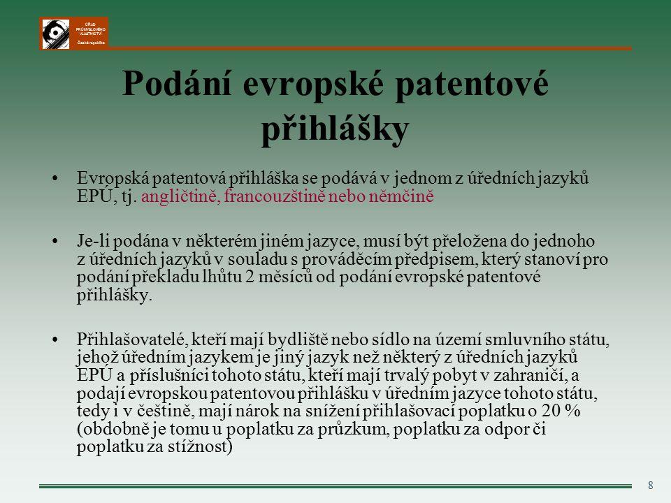 ÚŘAD PRŮMYSLOVÉHO VLASTNICTVÍ Česká republika 8 Podání evropské patentové přihlášky Evropská patentová přihláška se podává v jednom z úředních jazyků EPÚ, tj.