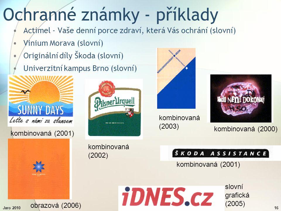 Jaro 2010Inovační procesy16 Ochranné známky - příklady Actimel - Vaše denní porce zdraví, která Vás ochrání (slovní) Vinium Morava (slovní) Originální díly Škoda (slovní) Univerzitní kampus Brno (slovní) kombinovaná (2000) kombinovaná (2001) kombinovaná (2002) kombinovaná (2003) obrazová (2006) slovní grafická (2005)