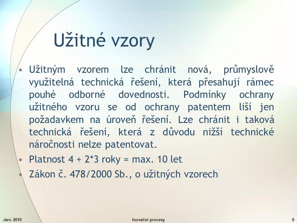 Jaro 2010Inovační procesy8 Užitné vzory Užitným vzorem lze chránit nová, průmyslově využitelná technická řešení, která přesahují rámec pouhé odborné dovednosti.