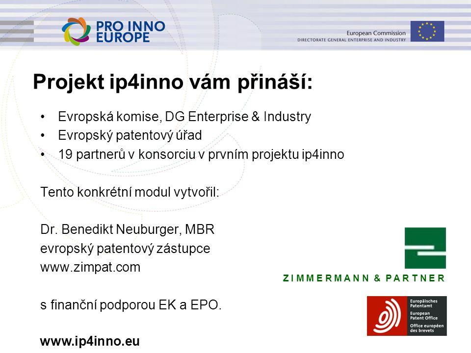 www.ip4inno.eu Projekt ip4inno vám přináší: Evropská komise, DG Enterprise & Industry Evropský patentový úřad 19 partnerů v konsorciu v prvním projekt