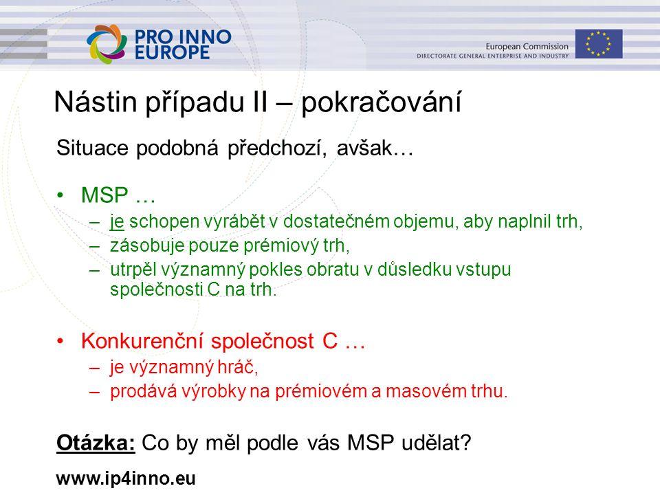 www.ip4inno.eu Nástin případu II – pokračování Situace podobná předchozí, avšak… MSP … –je schopen vyrábět v dostatečném objemu, aby naplnil trh, –zás