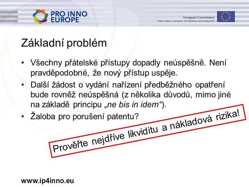 www.ip4inno.eu Základní problém Všechny přátelské přístupy dopadly neúspěšně. Není pravděpodobné, že nový přístup uspěje. Další žádost o vydání naříze