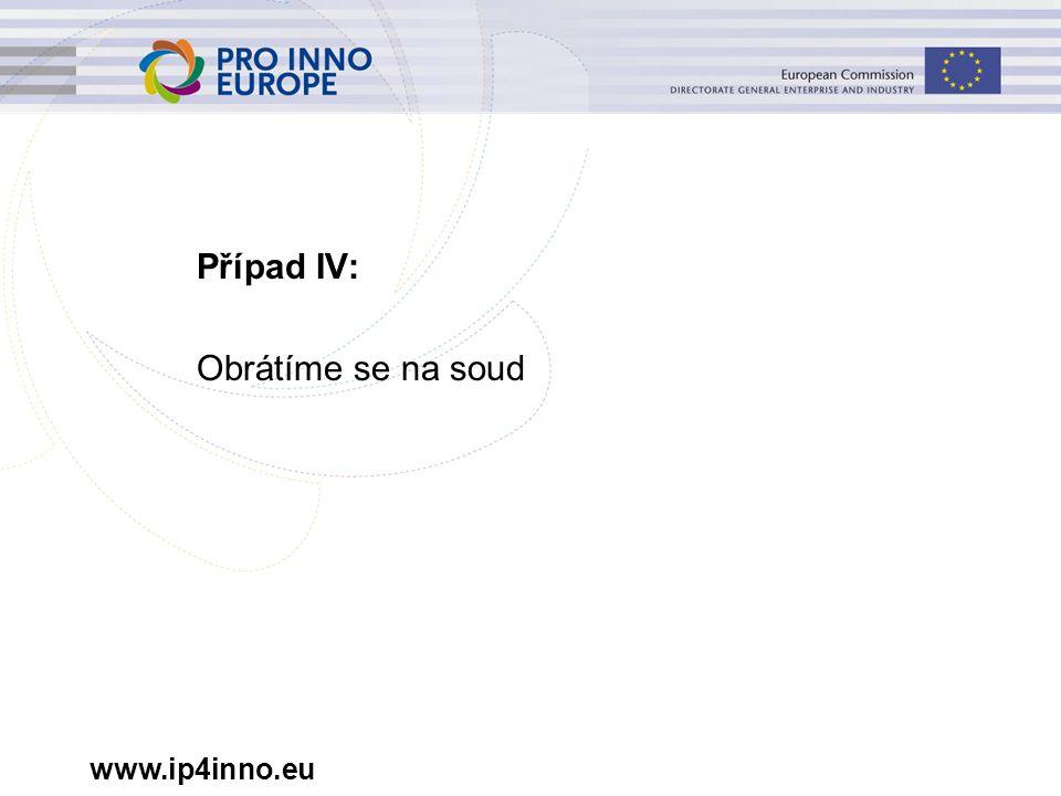 www.ip4inno.eu Případ IV: Obrátíme se na soud