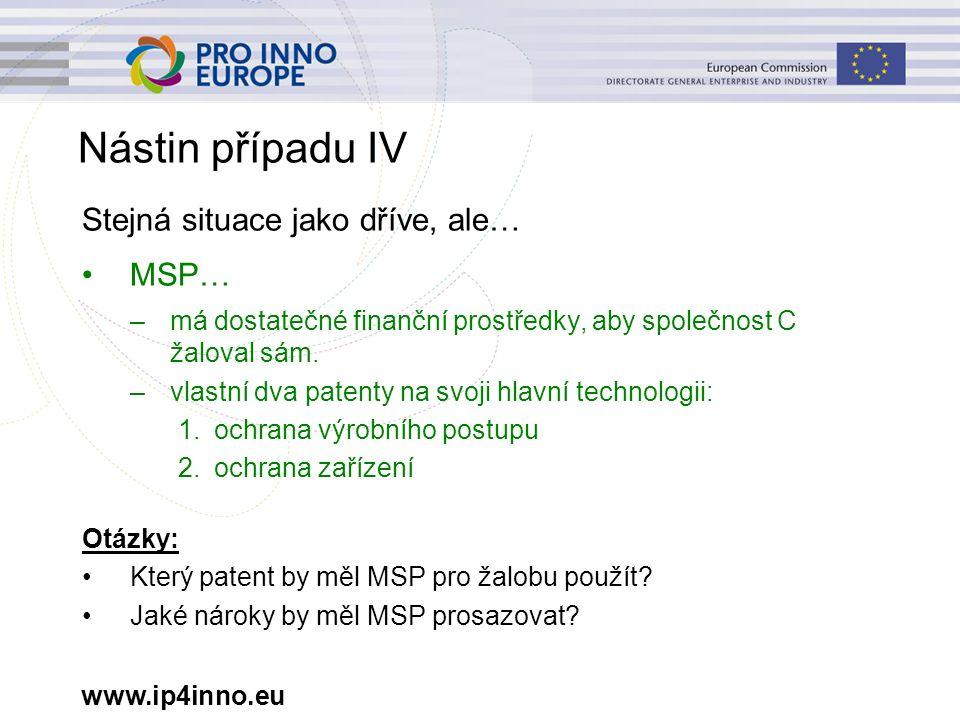 www.ip4inno.eu Nástin případu IV Stejná situace jako dříve, ale… MSP… –má dostatečné finanční prostředky, aby společnost C žaloval sám. –vlastní dva p