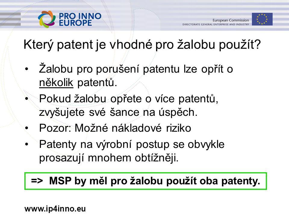 www.ip4inno.eu Který patent je vhodné pro žalobu použít? Žalobu pro porušení patentu lze opřít o několik patentů. Pokud žalobu opřete o více patentů,