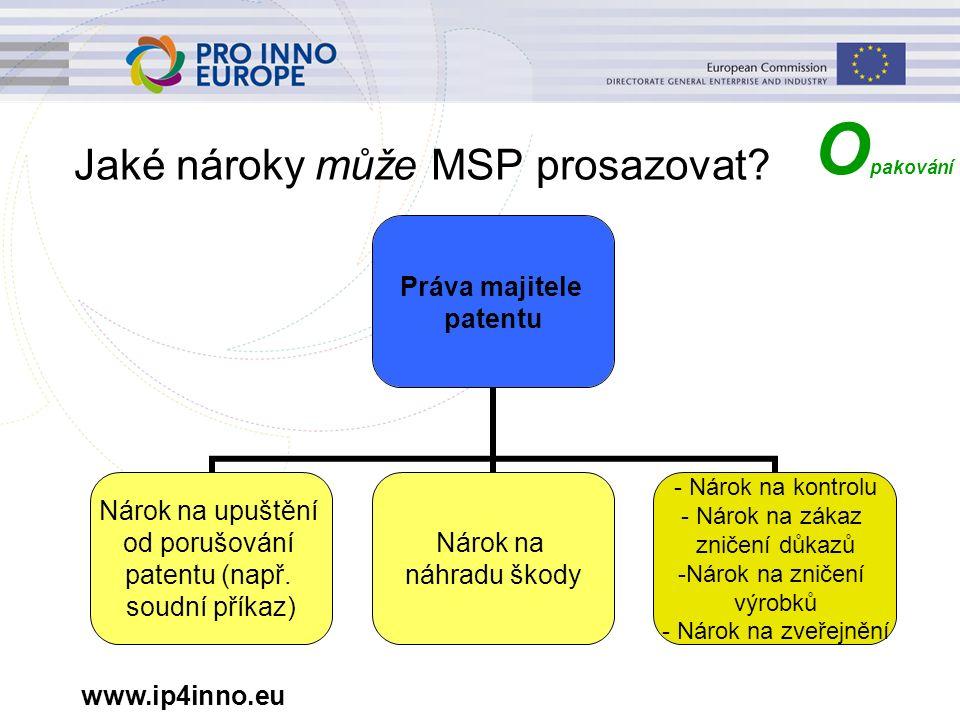 www.ip4inno.eu Jaké nároky může MSP prosazovat? Práva majitele patentu Nárok na upuštění od porušování patentu (např. soudní příkaz) Nárok na náhradu