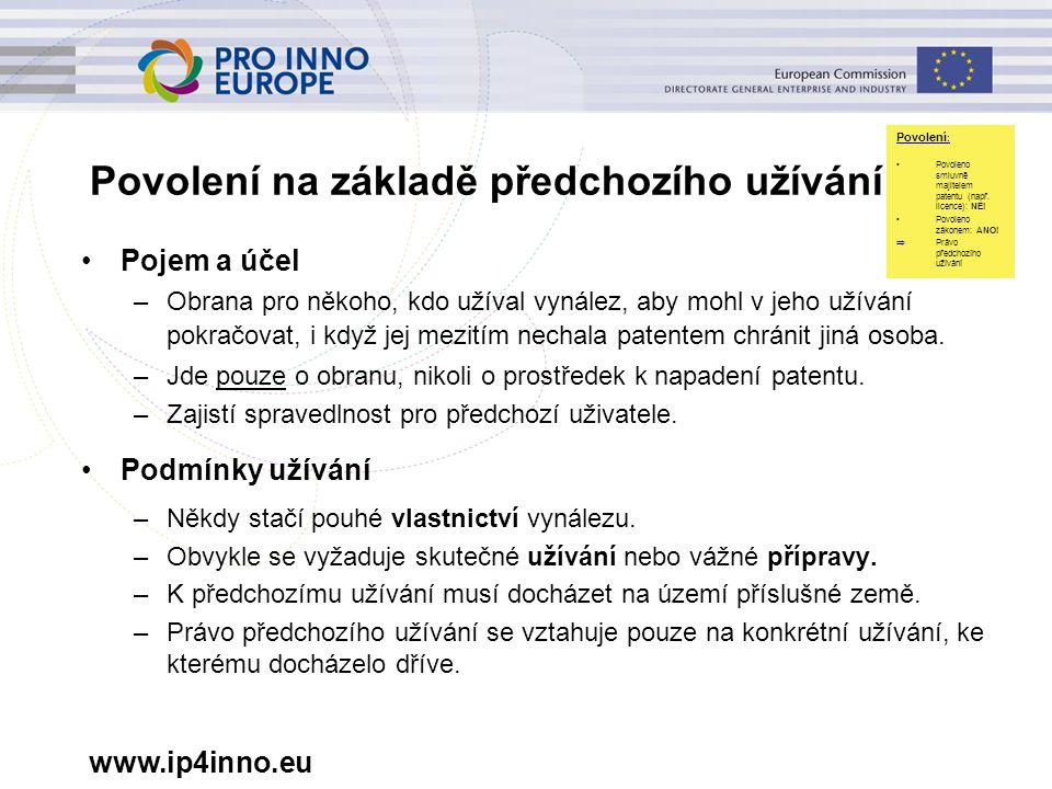 www.ip4inno.eu Povolení na základě předchozího užívání: Pojem a účel –Obrana pro někoho, kdo užíval vynález, aby mohl v jeho užívání pokračovat, i když jej mezitím nechala patentem chránit jiná osoba.