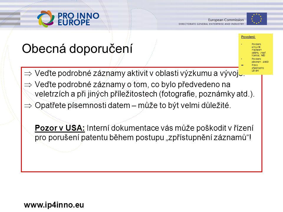 www.ip4inno.eu Obecná doporučení  Veďte podrobné záznamy aktivit v oblasti výzkumu a vývoje.  Veďte podrobné záznamy o tom, co bylo předvedeno na ve