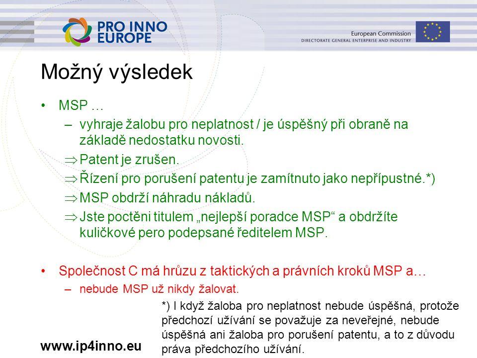 www.ip4inno.eu Možný výsledek MSP … –vyhraje žalobu pro neplatnost / je úspěšný při obraně na základě nedostatku novosti.  Patent je zrušen.  Řízení