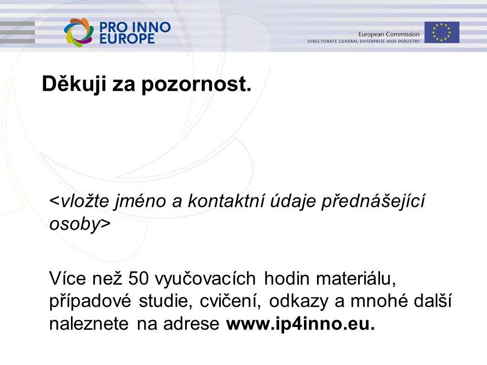 www.ip4inno.eu Děkuji za pozornost. Více než 50 vyučovacích hodin materiálu, případové studie, cvičení, odkazy a mnohé další naleznete na adrese www.i