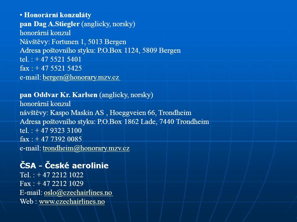Honorární konzuláty pan Dag A.Stiegler (anglicky, norsky) honorární konzul Návštěvy: Fortunen 1, 5013 Bergen Adresa poštovního styku: P.O.Box 1124, 5809 Bergen tel.