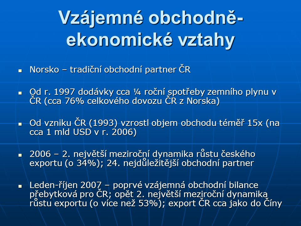 Vzájemné obchodně- ekonomické vztahy Norsko – tradiční obchodní partner ČR Norsko – tradiční obchodní partner ČR Od r.