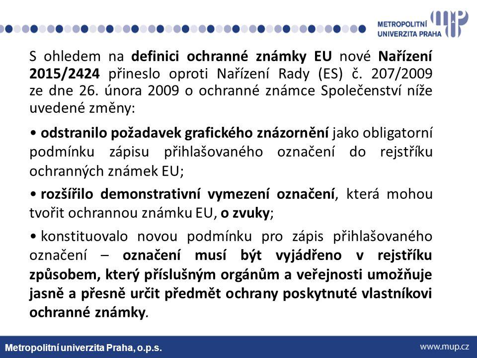 Metropolitní univerzita Praha, o.p.s. S ohledem na definici ochranné známky EU nové Nařízení 2015/2424 přineslo oproti Nařízení Rady (ES) č. 207/2009