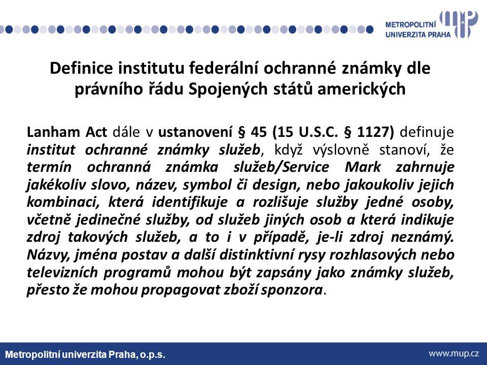 Metropolitní univerzita Praha, o.p.s. Definice institutu federální ochranné známky dle právního řádu Spojených států amerických Lanham Act dále v usta