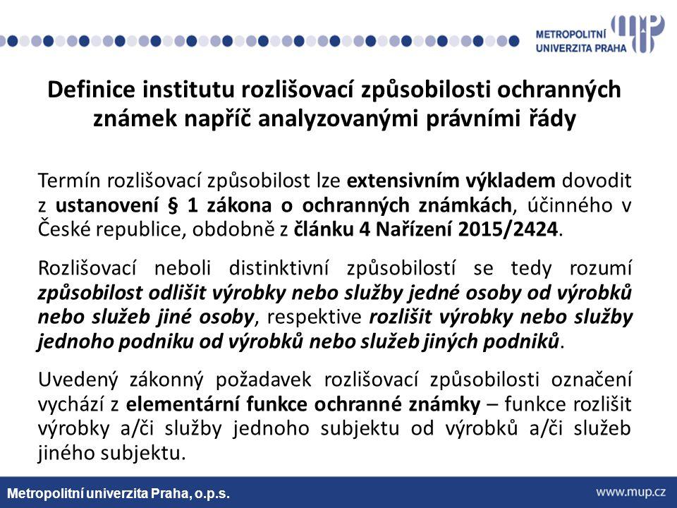 Metropolitní univerzita Praha, o.p.s. Definice institutu rozlišovací způsobilosti ochranných známek napříč analyzovanými právními řády Termín rozlišov