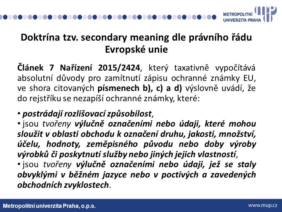 Metropolitní univerzita Praha, o.p.s. Doktrína tzv. secondary meaning dle právního řádu Evropské unie Článek 7 Nařízení 2015/2424, který taxativně vyp