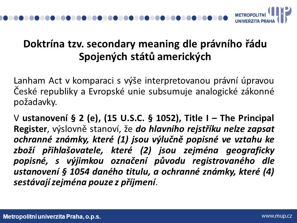 Metropolitní univerzita Praha, o.p.s. Doktrína tzv. secondary meaning dle právního řádu Spojených států amerických Lanham Act v komparaci s výše inter