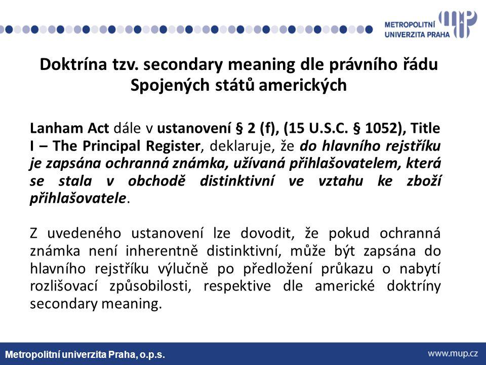Metropolitní univerzita Praha, o.p.s. Doktrína tzv. secondary meaning dle právního řádu Spojených států amerických Lanham Act dále v ustanovení § 2 (f