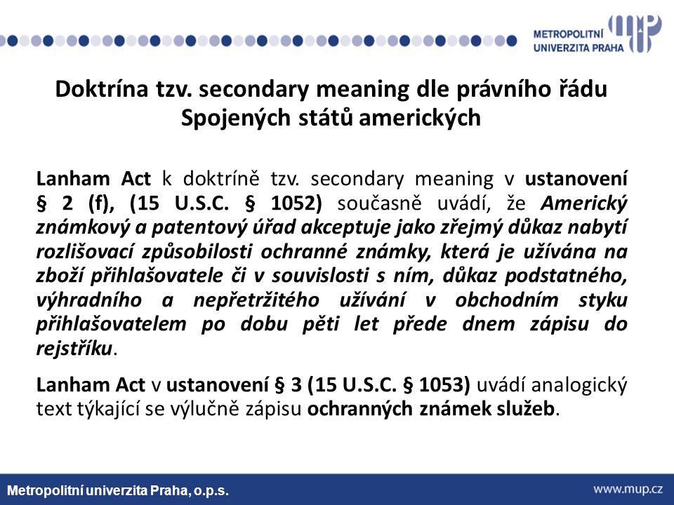 Metropolitní univerzita Praha, o.p.s. Doktrína tzv. secondary meaning dle právního řádu Spojených států amerických Lanham Act k doktríně tzv. secondar