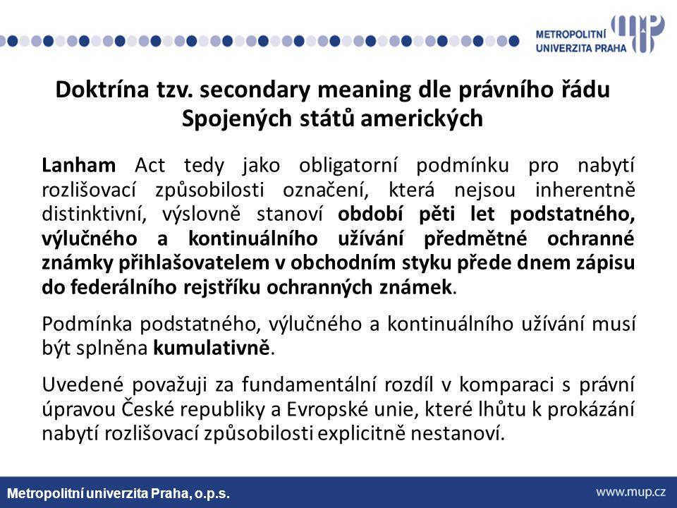 Metropolitní univerzita Praha, o.p.s. Doktrína tzv. secondary meaning dle právního řádu Spojených států amerických Lanham Act tedy jako obligatorní po