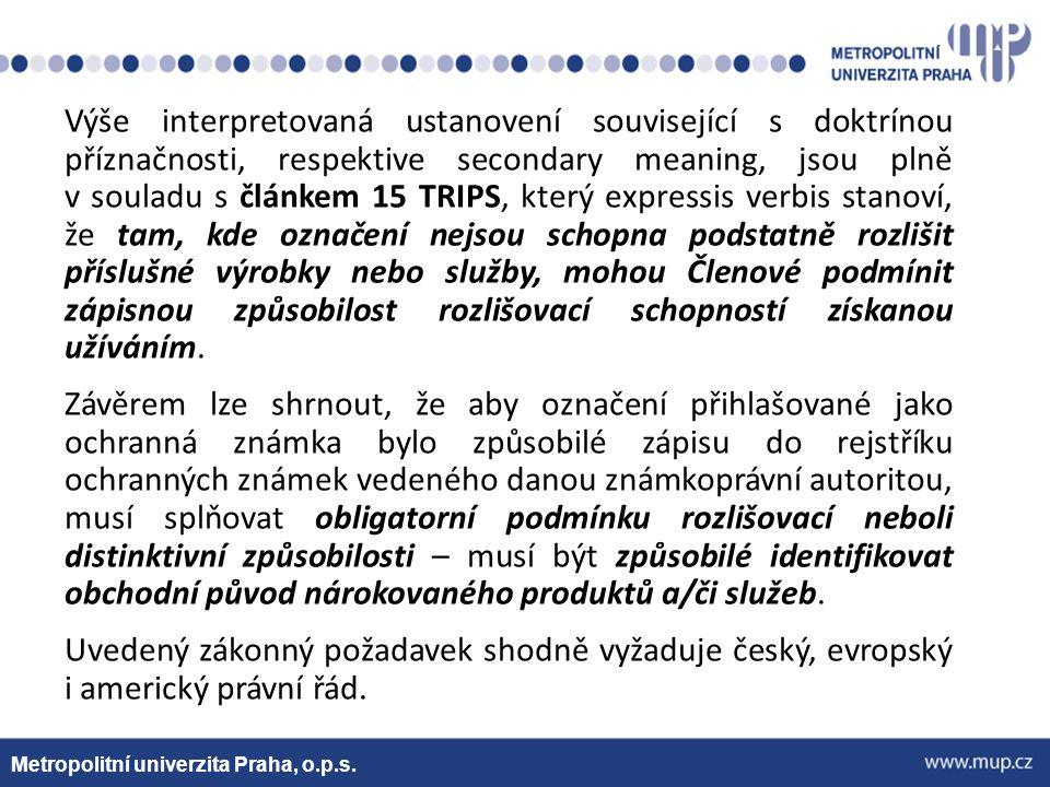 Metropolitní univerzita Praha, o.p.s. Výše interpretovaná ustanovení související s doktrínou příznačnosti, respektive secondary meaning, jsou plně v s