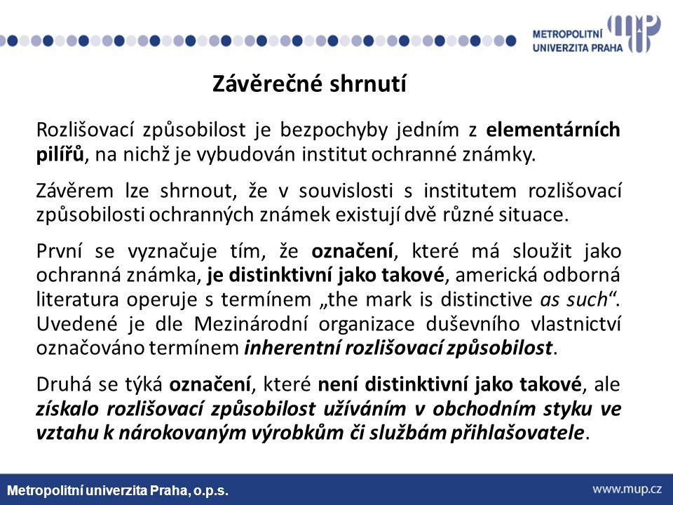 Metropolitní univerzita Praha, o.p.s. Závěrečné shrnutí Rozlišovací způsobilost je bezpochyby jedním z elementárních pilířů, na nichž je vybudován ins
