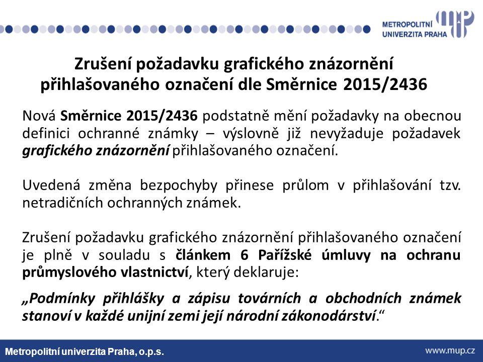 Metropolitní univerzita Praha, o.p.s. Nová Směrnice 2015/2436 podstatně mění požadavky na obecnou definici ochranné známky – výslovně již nevyžaduje p