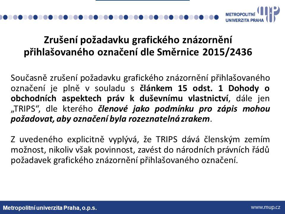 Metropolitní univerzita Praha, o.p.s. Současně zrušení požadavku grafického znázornění přihlašovaného označení je plně v souladu s článkem 15 odst. 1