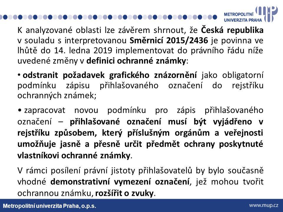 Metropolitní univerzita Praha, o.p.s. K analyzované oblasti lze závěrem shrnout, že Česká republika v souladu s interpretovanou Směrnicí 2015/2436 je