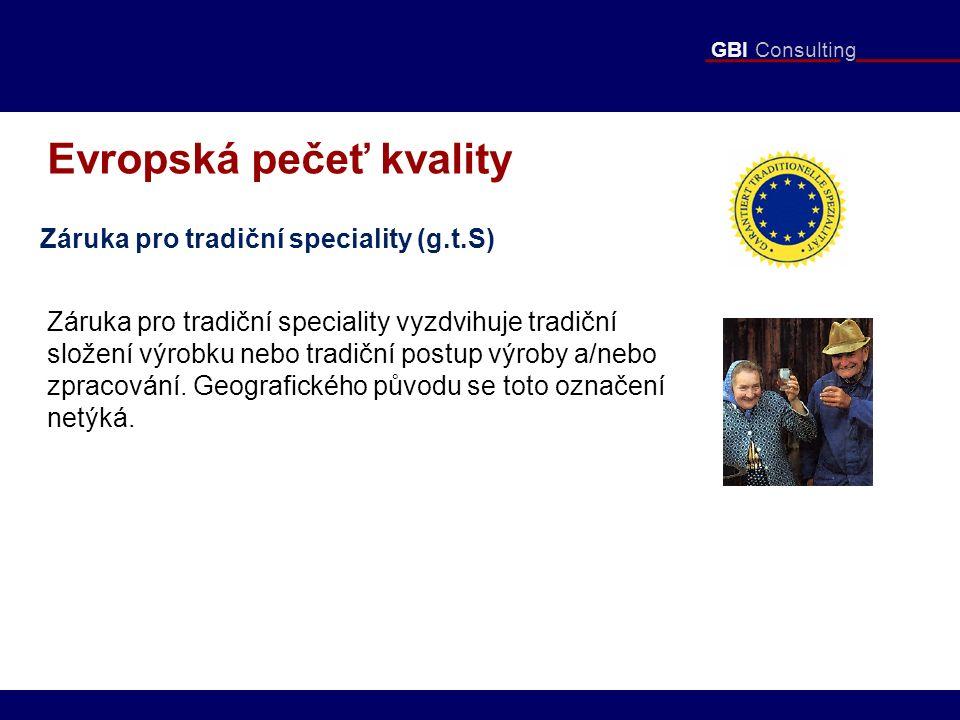GBI Consulting Evropská pečeť kvality Záruka pro tradiční speciality (g.t.S) Záruka pro tradiční speciality vyzdvihuje tradiční složení výrobku nebo tradiční postup výroby a/nebo zpracování.