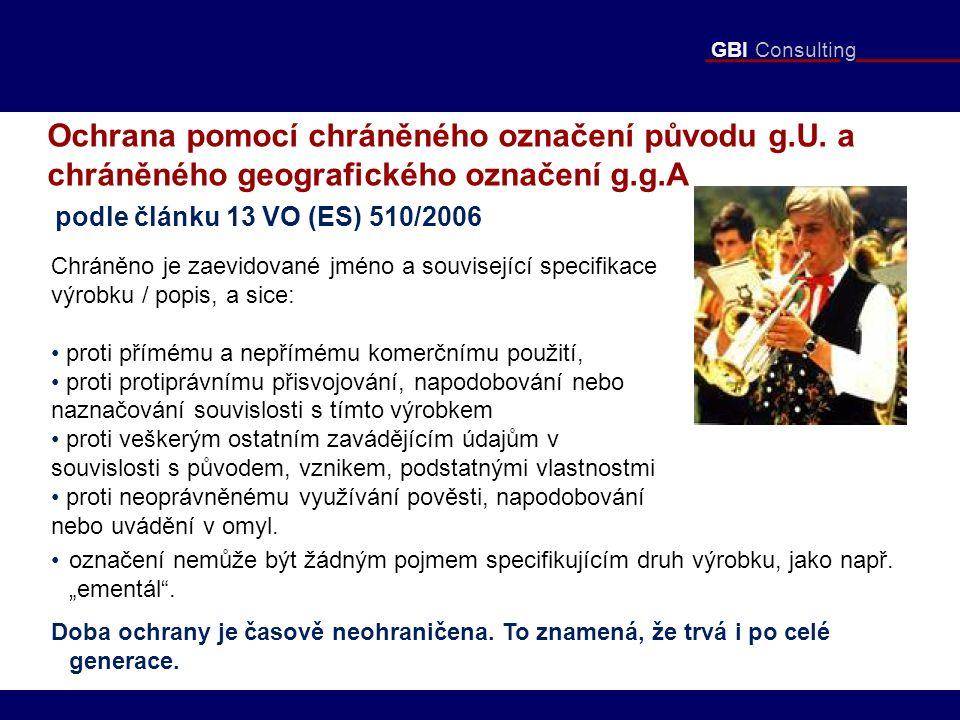 GBI Consulting Ochrana pomocí chráněného označení původu g.U. a chráněného geografického označení g.g.A. podle článku 13 VO (ES) 510/2006 Chráněno je