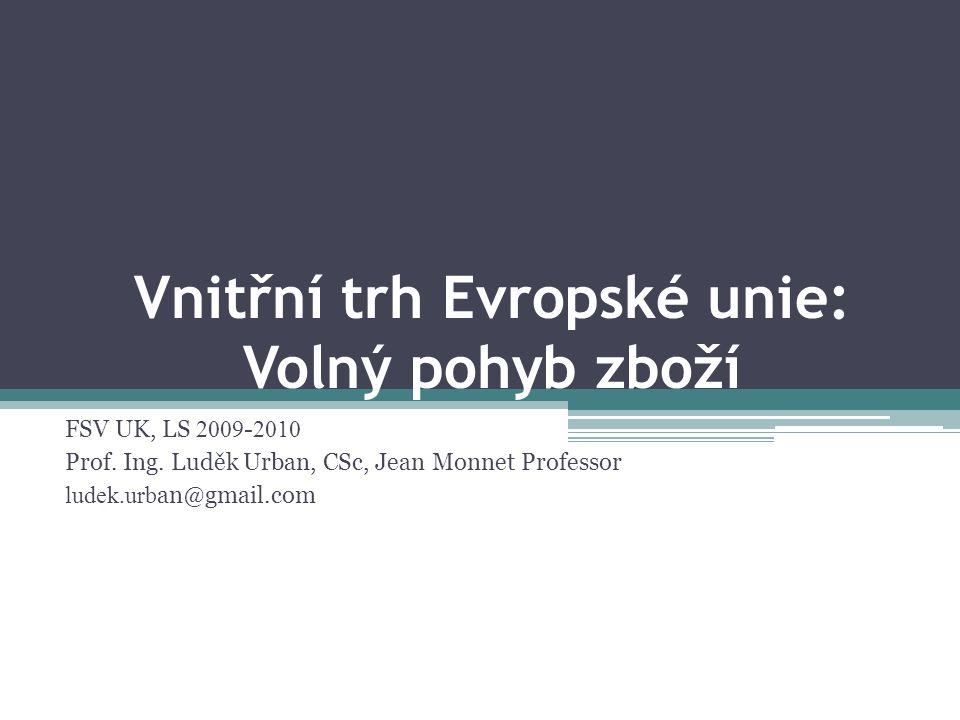 Vnitřní trh Evropské unie: Volný pohyb zboží FSV UK, LS 2009 - 2010 Prof.