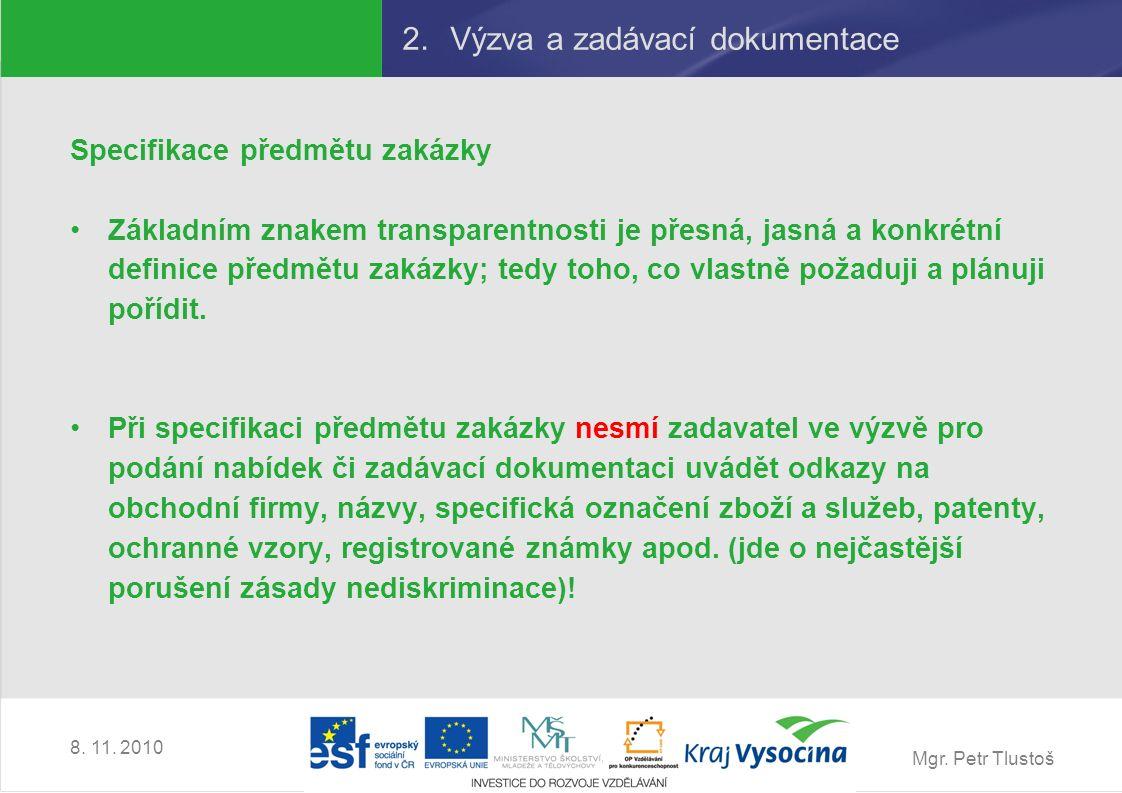 Mgr. Petr Tlustoš 8. 11. 2010 2.Výzva a zadávací dokumentace Specifikace předmětu zakázky Základním znakem transparentnosti je přesná, jasná a konkrét