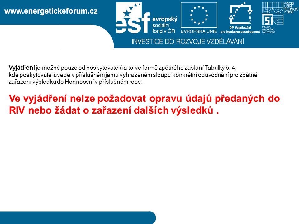 Vyjádření je možné pouze od poskytovatelů a to ve formě zpětného zaslání Tabulky č.
