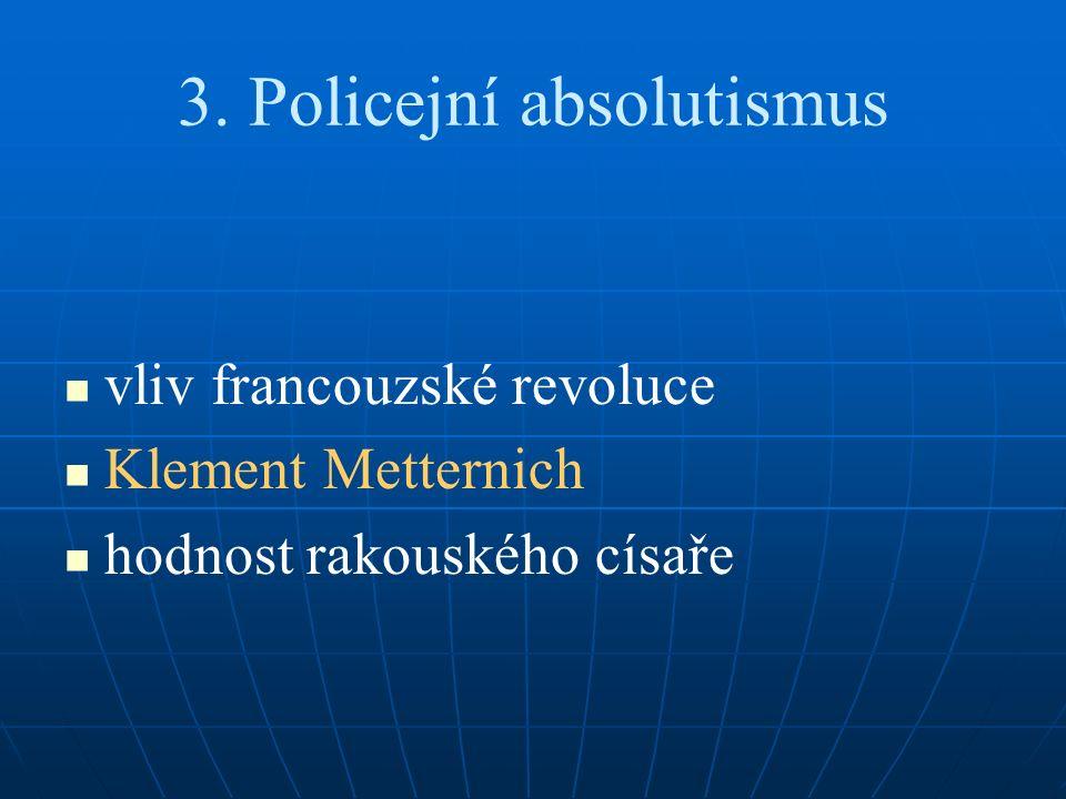 3. Policejní absolutismus vliv francouzské revoluce Klement Metternich hodnost rakouského císaře