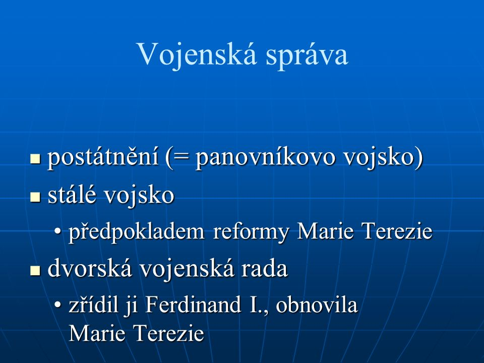 Vojenská správa postátnění (= panovníkovo vojsko) postátnění (= panovníkovo vojsko) stálé vojsko stálé vojsko předpokladem reformy Marie Tereziepředpo