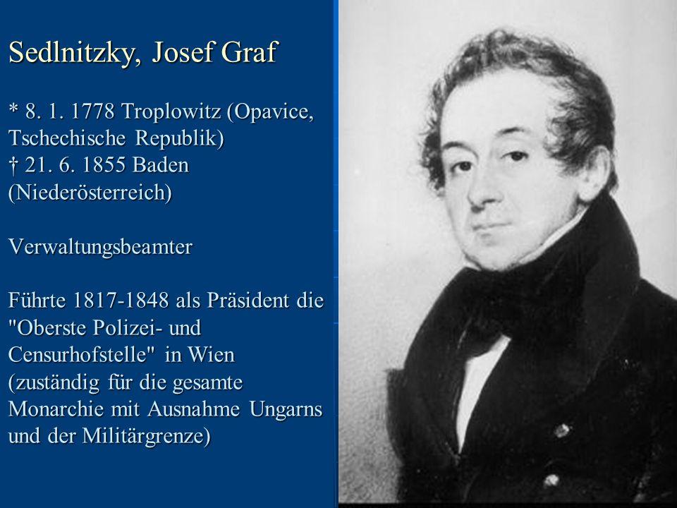 Sedlnitzky, Josef Graf * 8. 1. 1778 Troplowitz (Opavice, Tschechische Republik) † 21.