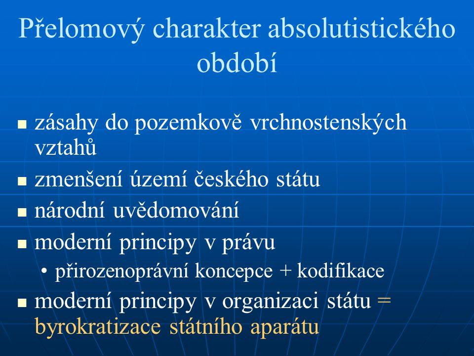 Přelomový charakter absolutistického období zásahy do pozemkově vrchnostenských vztahů zmenšení území českého státu národní uvědomování moderní princi