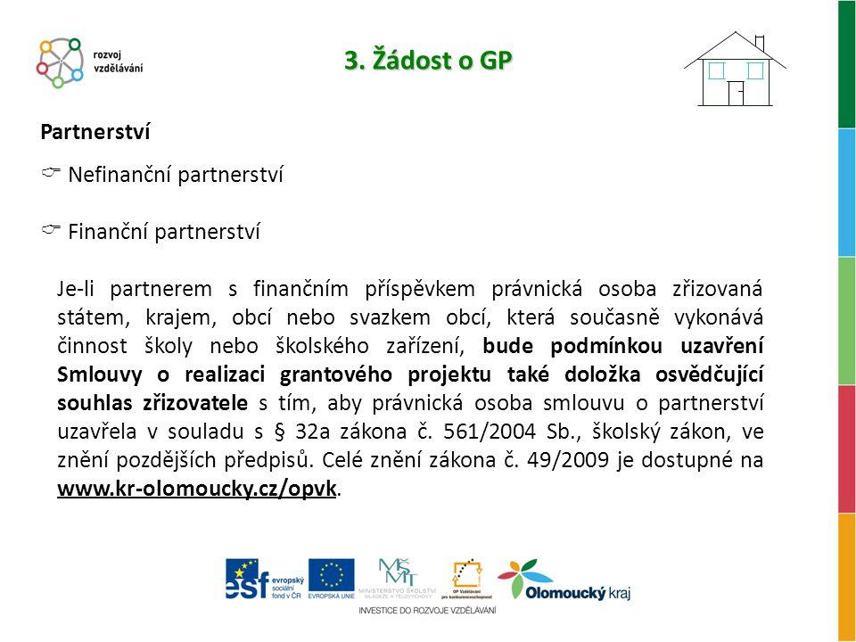 3. Žádost o GP Partnerství  Nefinanční partnerství  Finanční partnerství Je-li partnerem s finančním příspěvkem právnická osoba zřizovaná státem, kr