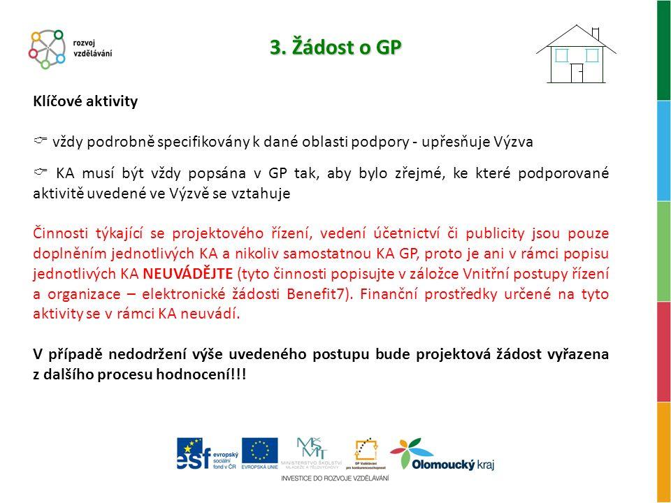 3. Žádost o GP Klíčové aktivity  vždy podrobně specifikovány k dané oblasti podpory - upřesňuje Výzva  KA musí být vždy popsána v GP tak, aby bylo z