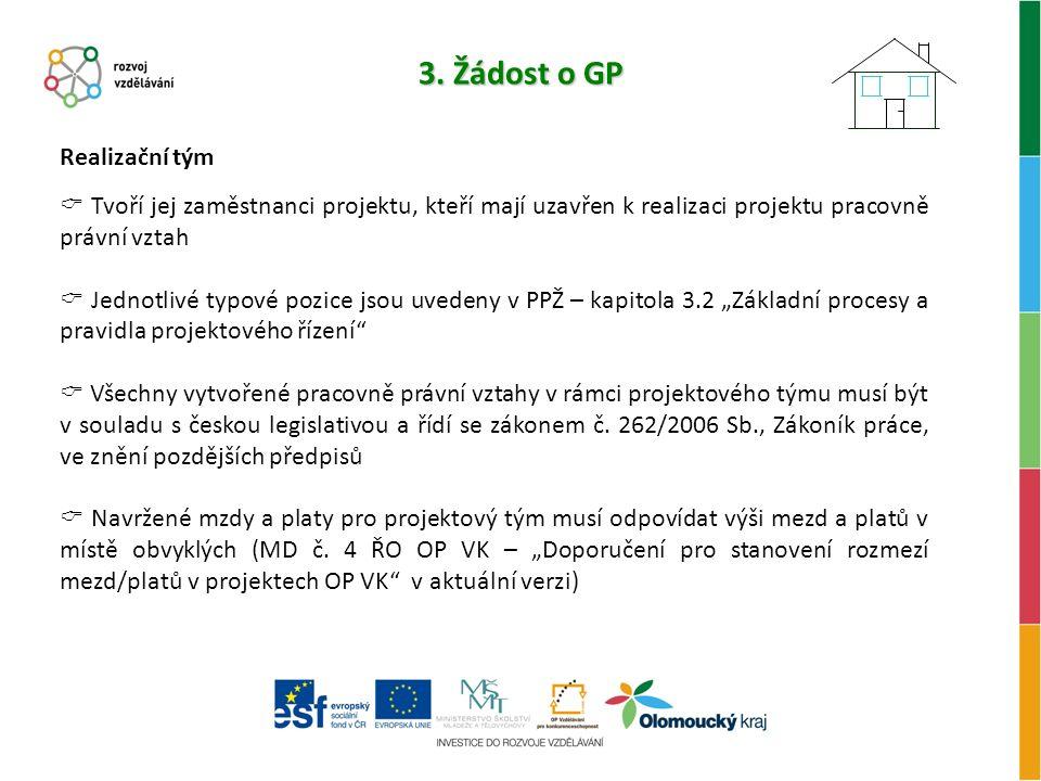 3. Žádost o GP Realizační tým  Tvoří jej zaměstnanci projektu, kteří mají uzavřen k realizaci projektu pracovně právní vztah  Jednotlivé typové pozi