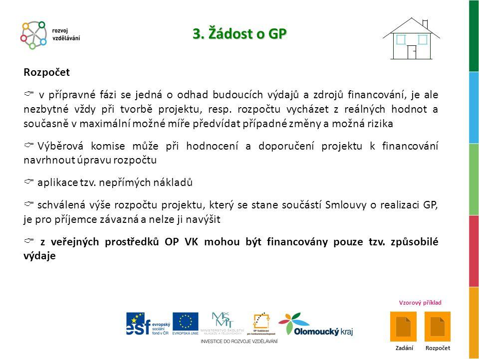 3. Žádost o GP Vzorový příklad ZadáníRozpočet  v přípravné fázi se jedná o odhad budoucích výdajů a zdrojů financování, je ale nezbytné vždy při tvor
