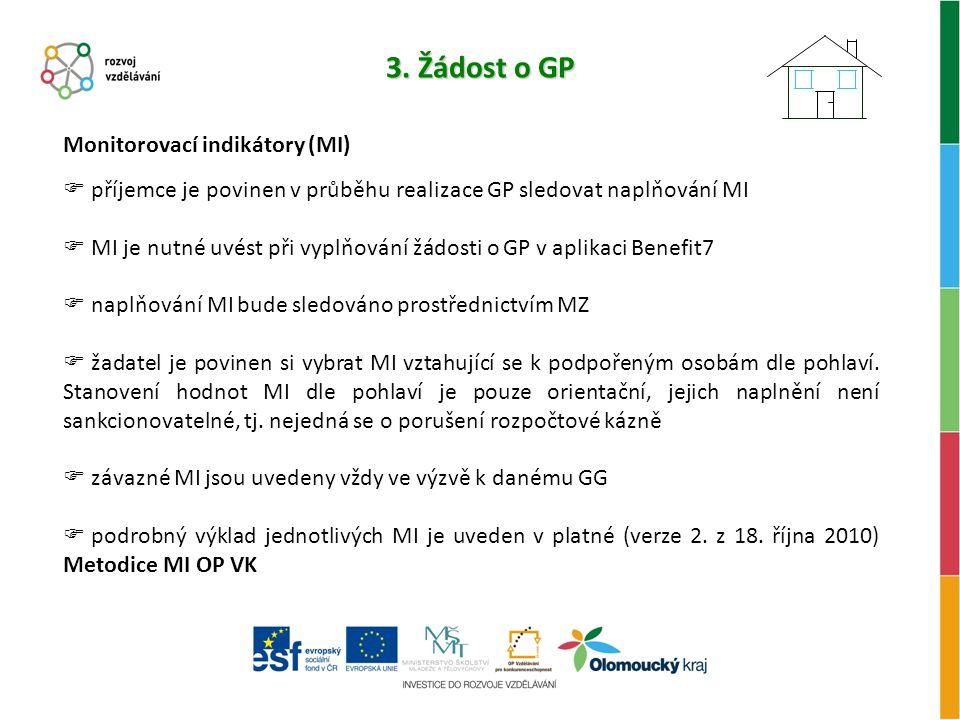 3. Žádost o GP Monitorovací indikátory (MI)  příjemce je povinen v průběhu realizace GP sledovat naplňování MI  MI je nutné uvést při vyplňování žád