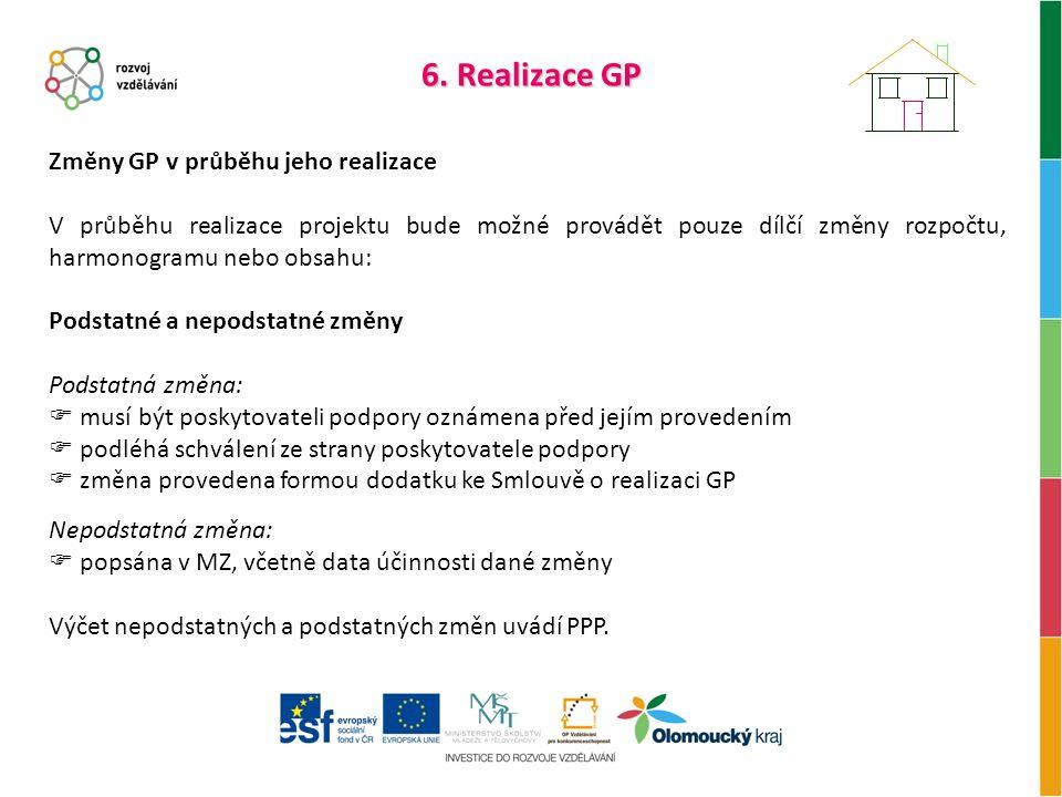 6. Realizace GP Změny GP v průběhu jeho realizace V průběhu realizace projektu bude možné provádět pouze dílčí změny rozpočtu, harmonogramu nebo obsah
