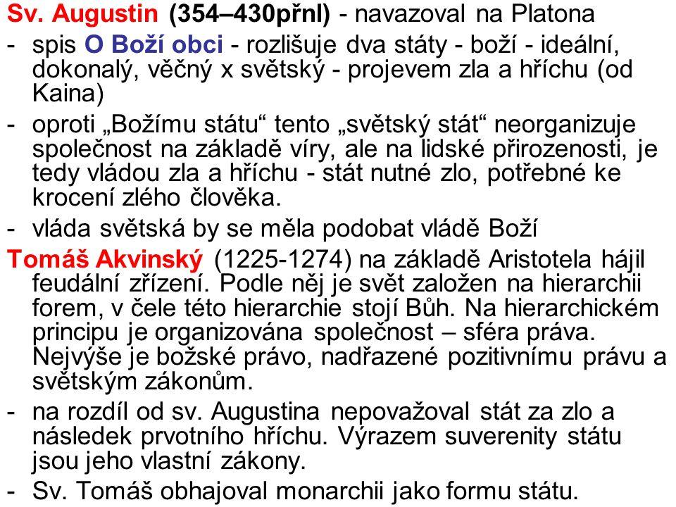 Sv. Augustin (354–430přnl) - navazoval na Platona -spis O Boží obci - rozlišuje dva státy - boží - ideální, dokonalý, věčný x světský - projevem zla a