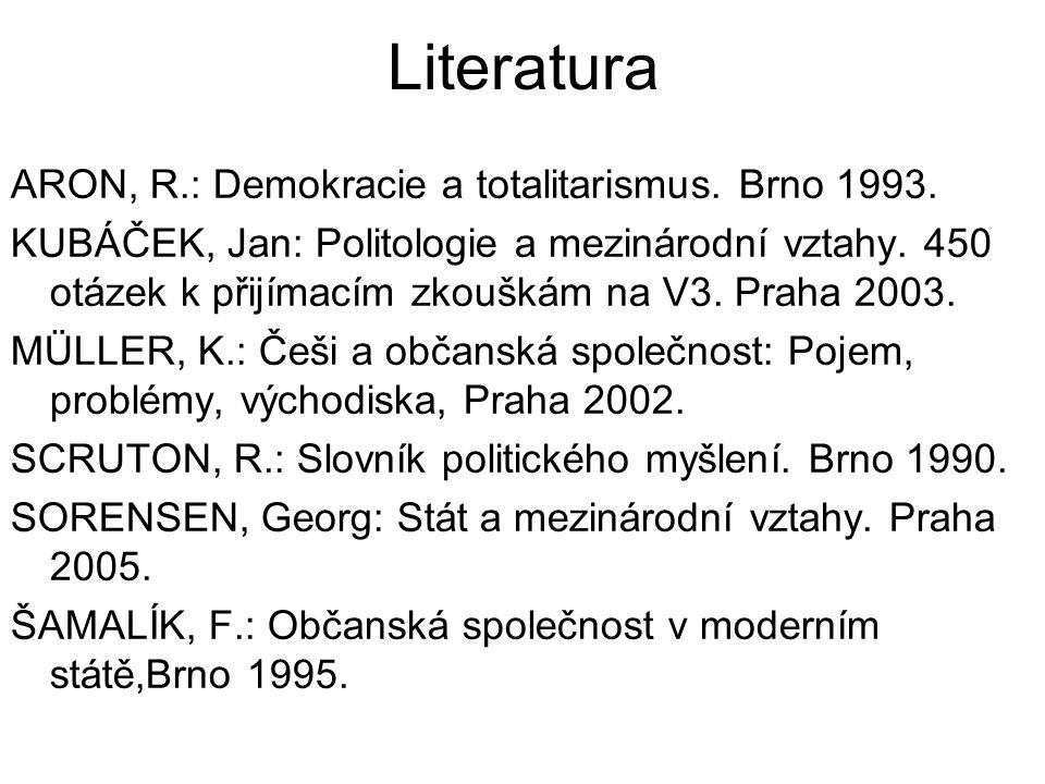 Literatura ARON, R.: Demokracie a totalitarismus. Brno 1993.