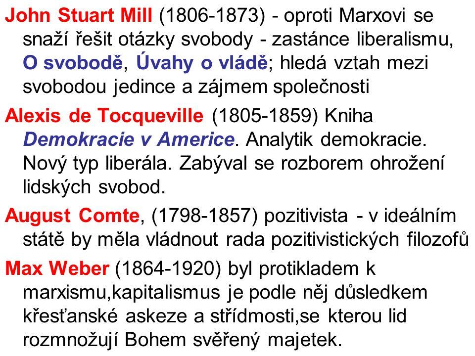 John Stuart Mill (1806-1873) - oproti Marxovi se snaží řešit otázky svobody - zastánce liberalismu, O svobodě, Úvahy o vládě; hledá vztah mezi svobodou jedince a zájmem společnosti Alexis de Tocqueville (1805-1859) Kniha Demokracie v Americe.