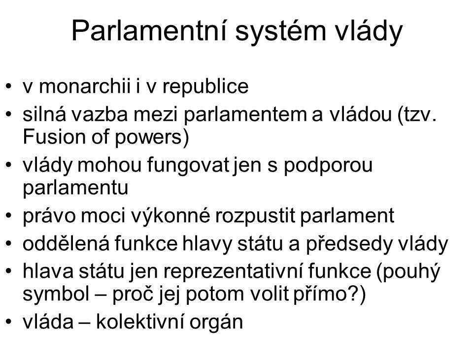 Parlamentní systém vlády v monarchii i v republice silná vazba mezi parlamentem a vládou (tzv.